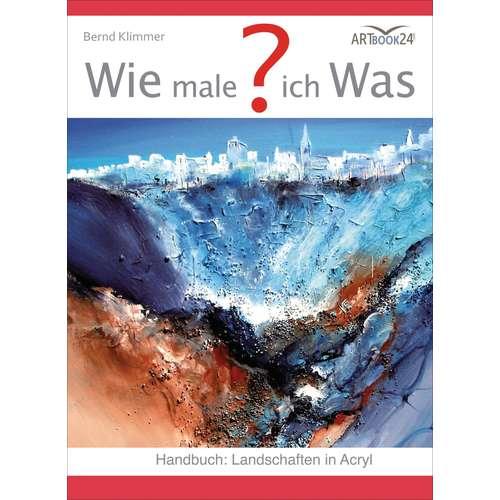 Wie male ich was? Handbuch Landschaften Acryl