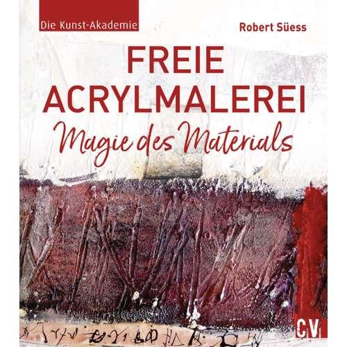 Die Kunst-Akademie: Freie Acrylmalerei - Magie des Materials